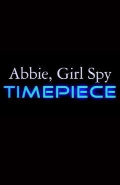 Abbie, Girl Spy: Timepiece